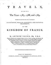 Travels During the Years 1787, 1788, and 1789: Undertaken More Particularly with a View of Ascertaining the Cultivation, Wealth, Resources, and National Prosperity of the Kingdom of France