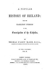 A Popular History of Ireland: From the Earliest Period to the Emancipation of the Catholics, Volume 2