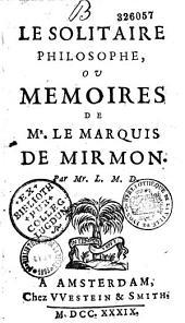Le solitaire philosophe, ou Mémoires de M. le marquis de Mirmon, par Mr L. M. D.
