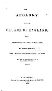 The Apology for the Church of England: And a Treatise of the Holy Scriptures