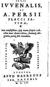 Iunii Iuvenalis et A. Persii Fl. Satyrae: Cum vetustissimis, ijsq[ue] manu scriptis codicibus nunc denuó collatae, summáq[ue] diligentia, pariq[ue] fide emendatae