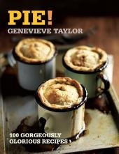 Pie!: 100 Gorgeously Glorious Recipes