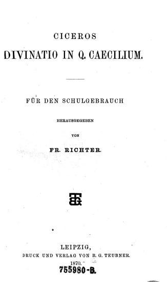 Ciceros Divinatio in Q  caecilium  F  r den Schulgebrauch hrsg  von Fr iedrich  Richter PDF