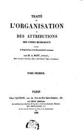 Traité de l'organisation et des attributions des corps municipaux d'après la législation et la jurisprudence actuelles: Volume1