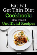 Eat Fat, Get Thin Diet Cookbook