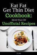 Eat Fat, Get Thin Diet Cookbook