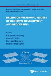 Neurocomputational Models of Cognitive Development and Processing: Proceedings of the 14th Neural Computation and Psychology Workshop