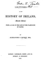 Lectures on the History of Ireland (2d Ser.) from A.D. 1534 to the Date of the Plantation of Ulster