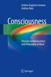 Consciousness: Theories in Neuroscience and Philosophy of Mind