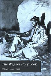 The Wagner Story Book: Firelight Tales of the Great Music Dramas