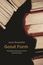 Good Form: The Ethical Experience of the Victorian Novel