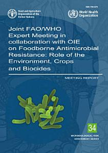 Joint FAO WHO Expert Meeting in collaboration with OIE on Foodborne Antimicrobial Resistance  Role of the Environment  Crops and Biocides PDF