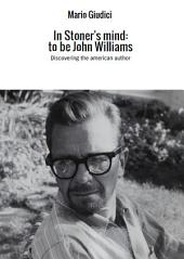 In Stoner's mind: to be John Williams: Discovering the american author