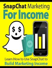 SnapChat Marketing For Income!