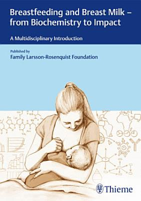 Breastfeeding and Breast Milk   From Biochemistry to Impact