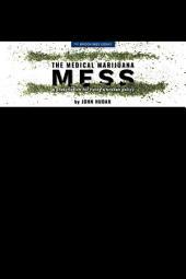 The Medical Marijuana Mess: A Prescription for Fixing a Broken Policy
