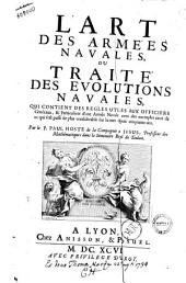 L'Art des armées navales, ou traité des evolutions navales, qui contient des regles utiles aux officiers généraux, ... Par le p. Paul Hoste ..: 1
