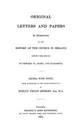 Original letters and papers in illustration of the history of the church in Ireland during the reigns of Edward VI., Mary, and Elizabeth