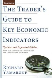 The Trader's Guide to Key Economic Indicators: With New Chapters on Commodities and Fixed-Income Indicators, Edition 2