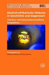 Deutsch-afrikanische Diskurse in Geschichte und Gegenwart: Literatur- und kulturwissenschaftliche Perspektiven