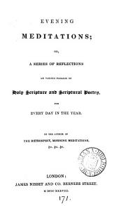 Evening meditations; or, A series of reflections on various passages of holy Scripture and Scriptural poetry, by the author of The retrospect &c