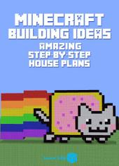 Minecraft Building Ideas: Amazing Step-By-Step House Plans (An Unofficial Minecraft Book)