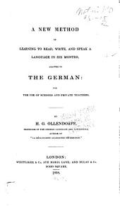 A New Method of Learning to Read, Write, and Speak a Language in Six Months: Adapted to the German ...