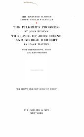 The Harvard Classics,: Bunyan, John. Pilgrim's progress; The lives of John Donne and George Herbert, by Izaak Walton ... [c1909