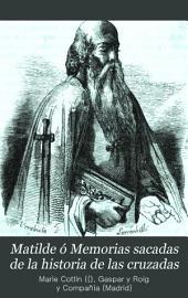 Matilde; ó, Memorias sacadas de la historia de las cruzadas: novela escrita en francés ...