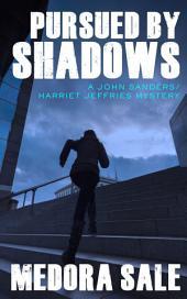 Pursued By Shadows: A John Sanders/Harriet Jeffries Mystery