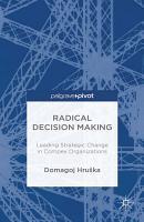 Radical Decision Making  Leading Strategic Change in Complex Organizations PDF