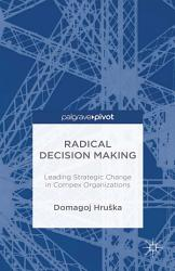 Radical Decision Making Leading Strategic Change In Complex Organizations Book PDF