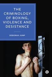 The Criminology Of Boxing Violence And Desistance Book PDF