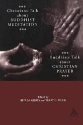 Christians Talk About Buddhist Meditation Buddhists Talk About Christian Prayer Book PDF