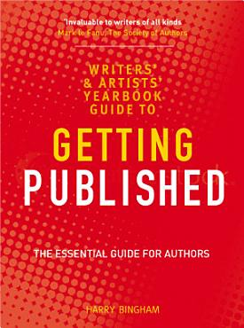 The Writers  and Artists  Yearbook Guide to Getting Published PDF