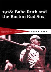 Babe Ruth and the 1918 Red Sox: Babe Ruth and the World Champion Boston Red Sox