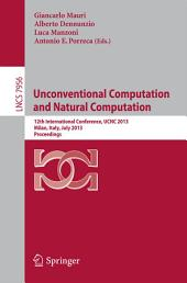 Unconventional Computation and Natural Computation: 12th International Conference, UCNC 2013, Milan, Italy, July 1-5, 2013, Proceedings