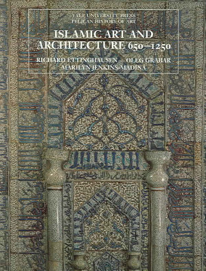 Islamic Art and Architecture 650 1250