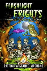 Flashlight Frights Fireside Tales To Tell In The Night Book PDF