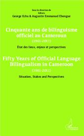 Cinquante ans de bilinguisme officiel au Cameroun (1961-2011) etat des lieux, enjeux et perspectives: Fifty years of official language bilinguism in Cameroun (1961-2011) Situation, Stakes and perspectives