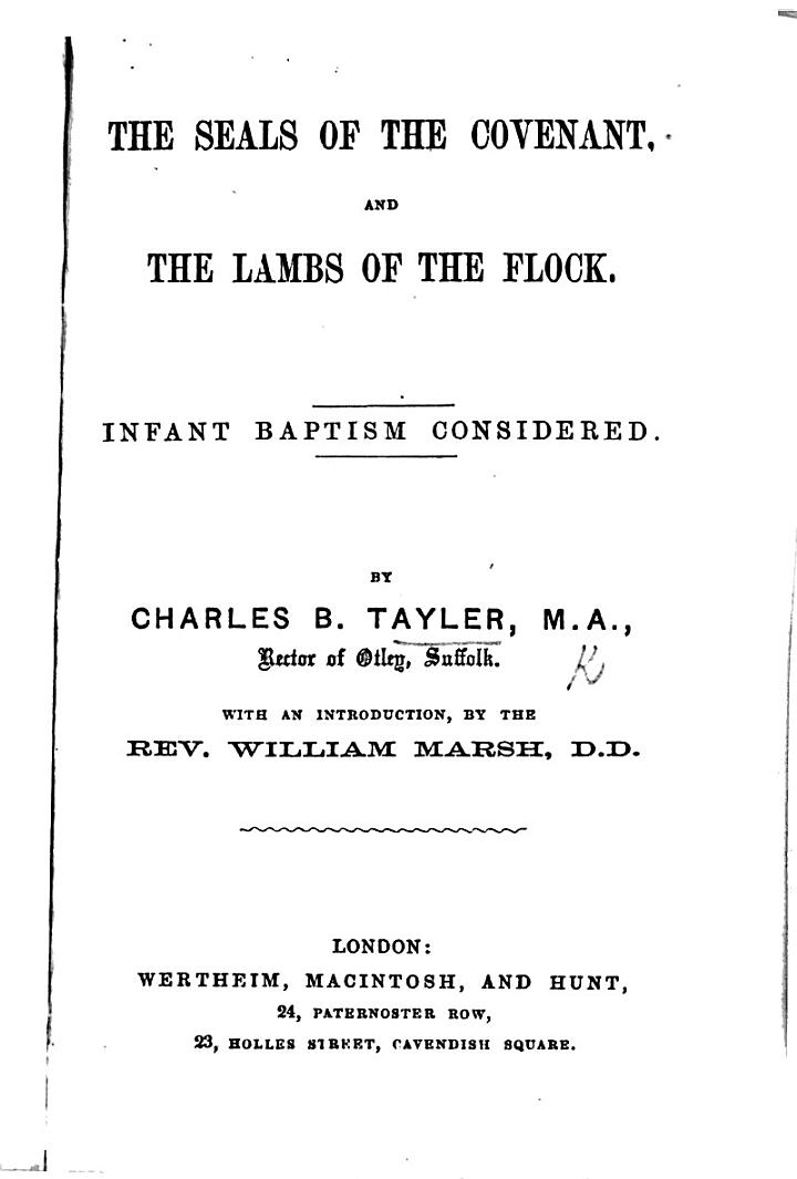The Seals of the Covenant, and the Lambs of the Flock. Infant Baptism Considered. ... With an Introduction, by W. Marsh