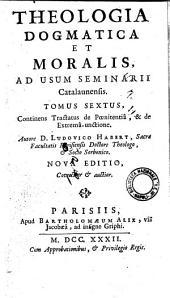 Theologia dogmatica et moralis, ad usum seminarii Catalaunensis. Autore D. Ludovico Habert ... Tomus primus [-septimus!: Tomus sextus, continens tractatus de pœnitentiå, & de extremâ-unctione, Volume 6