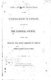 Laws and Joint Resolutions of the Cherokee Nation: Enacted by the National Council During the Regular and Extra Sessions of 1884-5-6