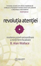Revoluția atenției: Revelarea puterii extraordinare a minții ferm focalizate