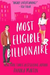 Most Eligible Billionaire: a sexy, laugh-out-loud enemies-to-lovers romantic comedy