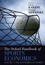 The Oxford Handbook of Sports Economics: Volume 1: The Economics of Sports