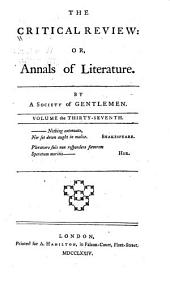 The Critical Review: Or, Annals of Literature, Volume 37