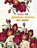 Over 90 Mandala Flowers for Adult