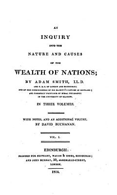 An inquiry into the nature and causes of the wealth of nations  With notes  and an additional vol   by D  Buchanan PDF