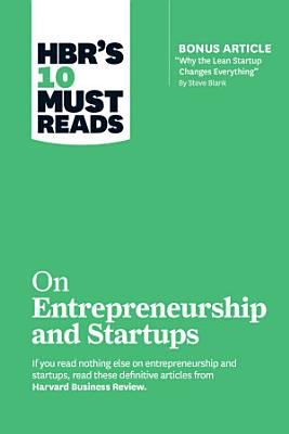 HBR s 10 Must Reads on Entrepreneurship and Startups  featuring Bonus Article    Why the Lean Startup Changes Everything    by Steve Blank
